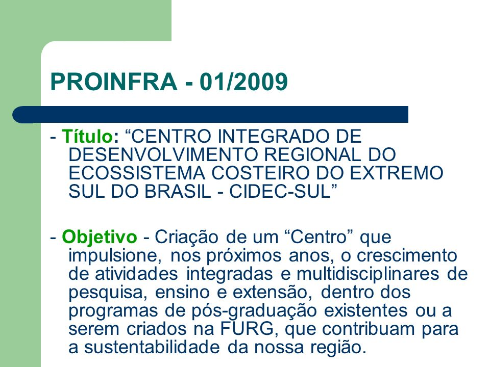 PROINFRA - 01/2009- Título: CENTRO INTEGRADO DE DESENVOLVIMENTO REGIONAL DO ECOSSISTEMA COSTEIRO DO EXTREMO SUL DO BRASIL - CIDEC-SUL