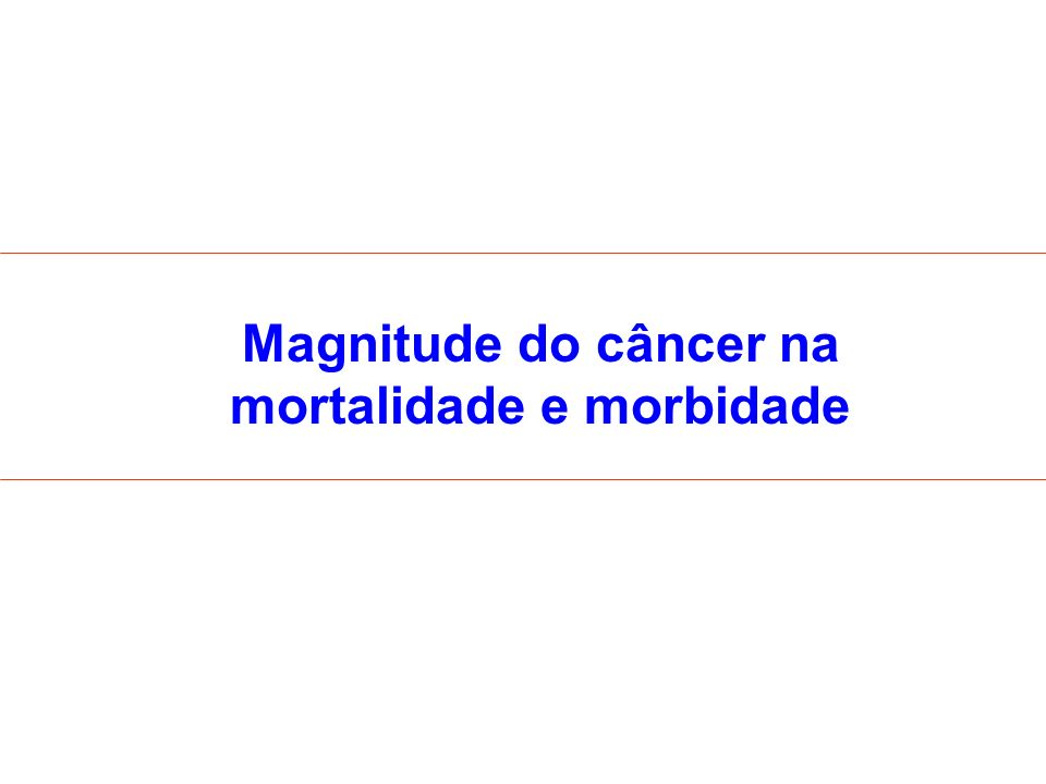 Magnitude do câncer na mortalidade e morbidade