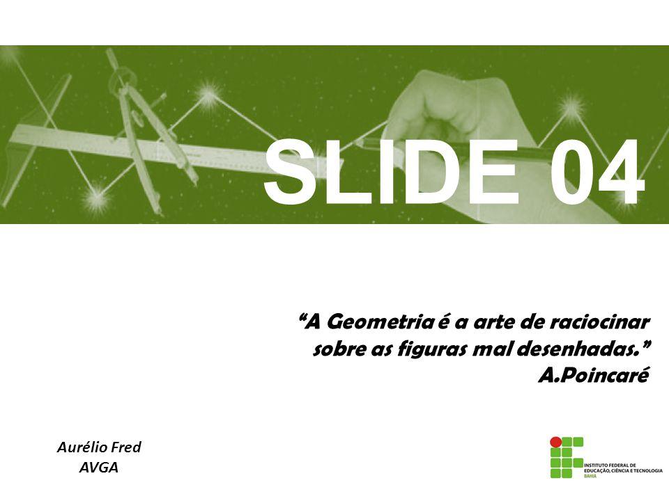 SLIDE 04 A Geometria é a arte de raciocinar