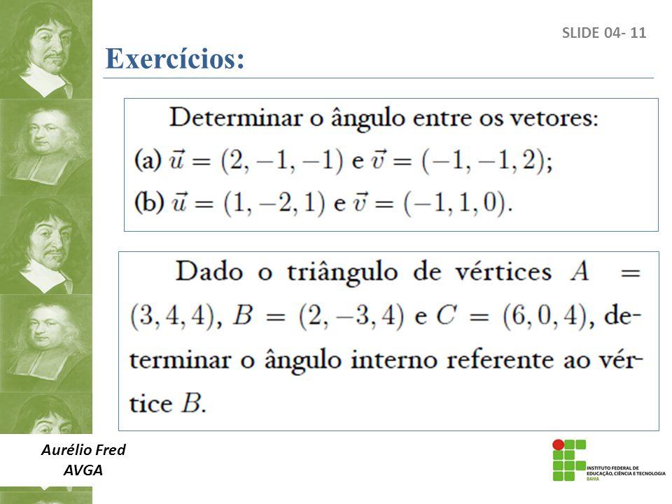 Exercícios: SLIDE 04- 11 Aurélio Fred AVGA