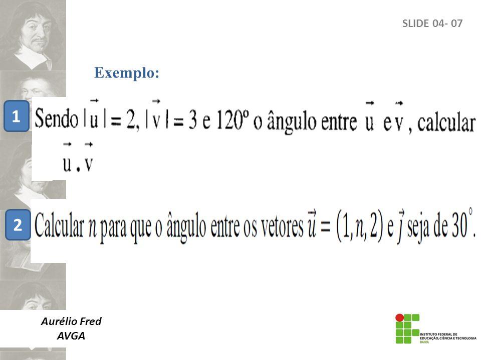 SLIDE 04- 07 Exemplo: 1 2 Aurélio Fred AVGA