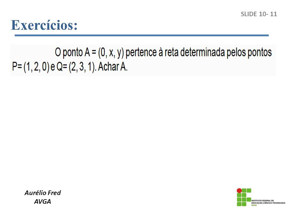 Exercícios: SLIDE 10- 11 Aurélio Fred AVGA