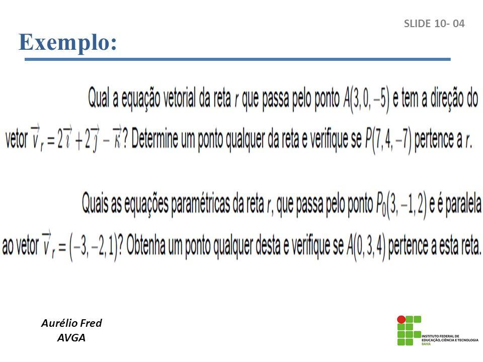 Exemplo: SLIDE 10- 04 Aurélio Fred AVGA
