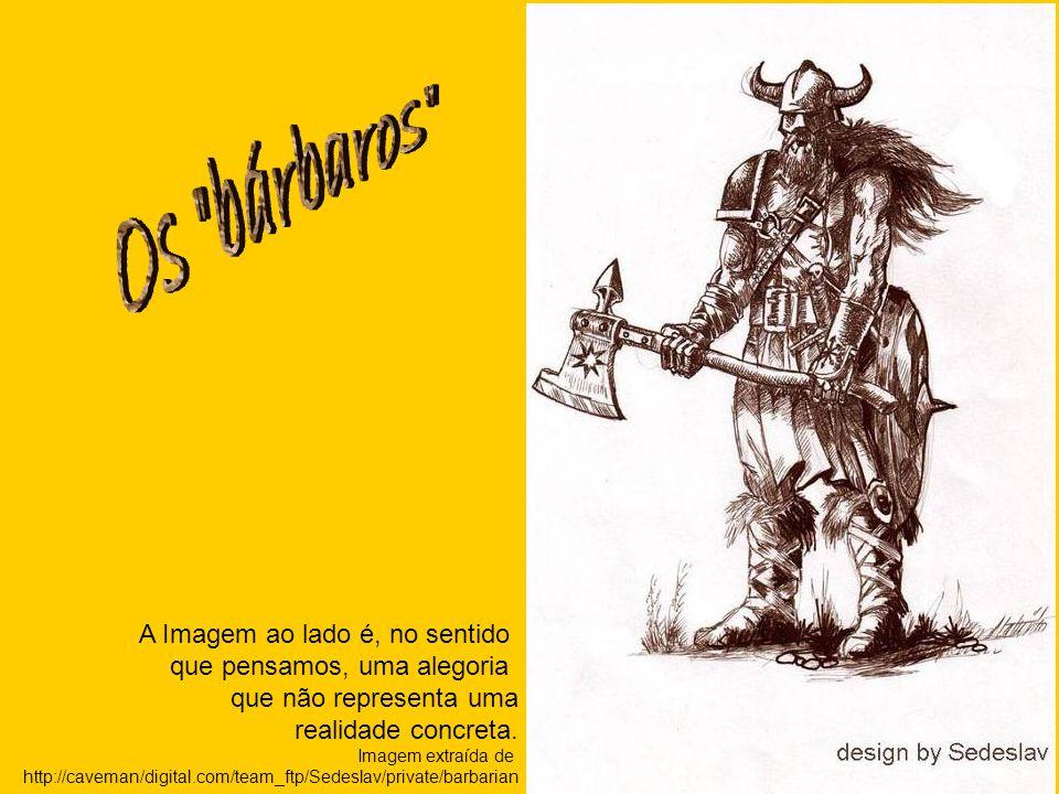 Os bárbaros A Imagem ao lado é, no sentido