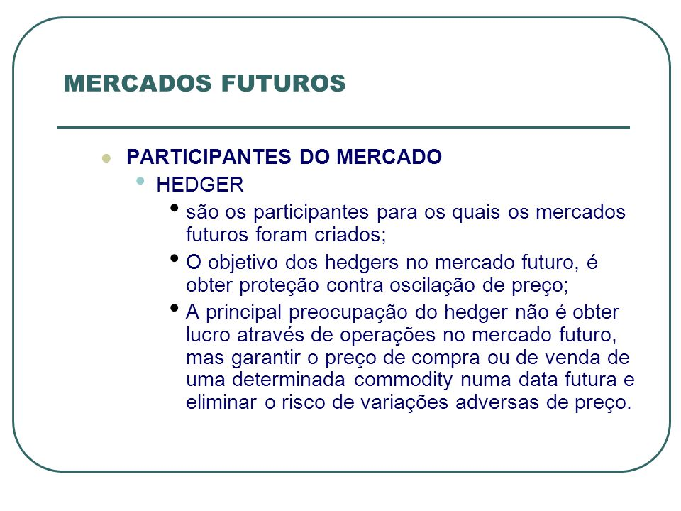 MERCADOS FUTUROS PARTICIPANTES DO MERCADO HEDGER