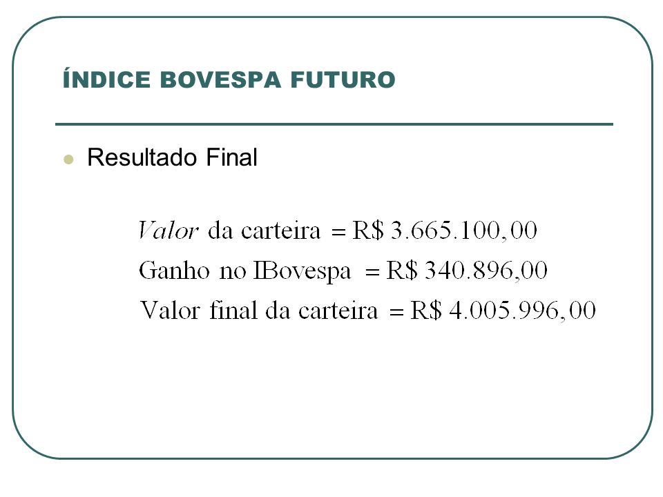 ÍNDICE BOVESPA FUTURO Resultado Final
