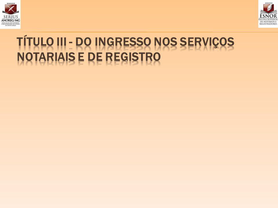 TÍTULO III - DO INGRESSO NOS SERVIÇOS NOTARIAIS E DE REGISTRO