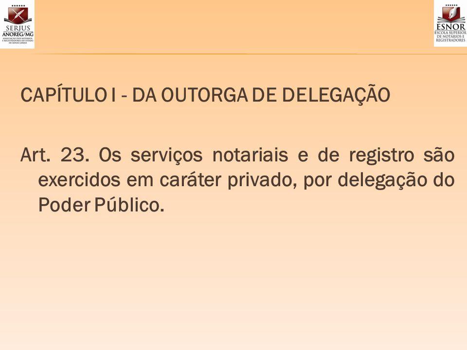 CAPÍTULO I - DA OUTORGA DE DELEGAÇÃO
