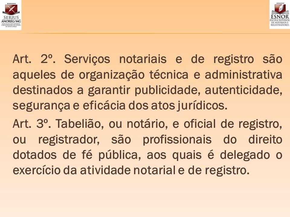 Art. 2º. Serviços notariais e de registro são aqueles de organização técnica e administrativa destinados a garantir publicidade, autenticidade, segurança e eficácia dos atos jurídicos.