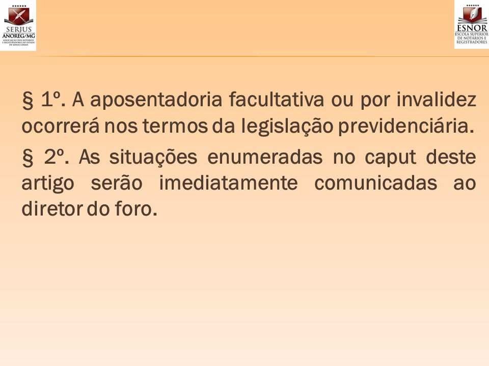 § 1º. A aposentadoria facultativa ou por invalidez ocorrerá nos termos da legislação previdenciária.