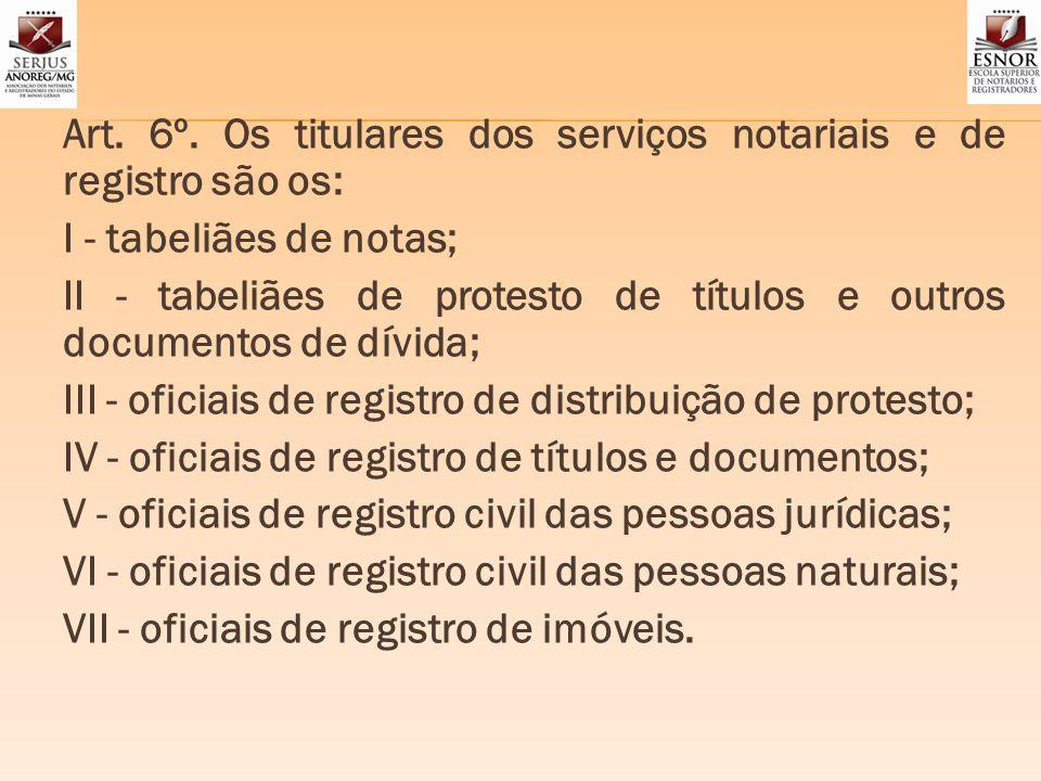 Art. 6º. Os titulares dos serviços notariais e de registro são os: