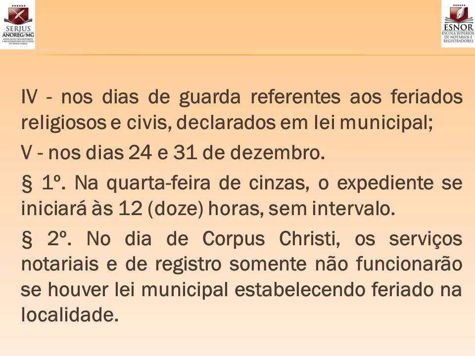 IV - nos dias de guarda referentes aos feriados religiosos e civis, declarados em lei municipal; V - nos dias 24 e 31 de dezembro.