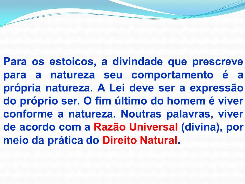 Para os estoicos, a divindade que prescreve para a natureza seu comportamento é a própria natureza.