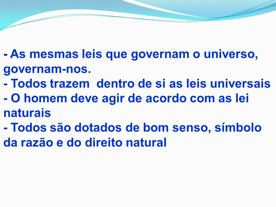 - As mesmas leis que governam o universo, governam-nos.