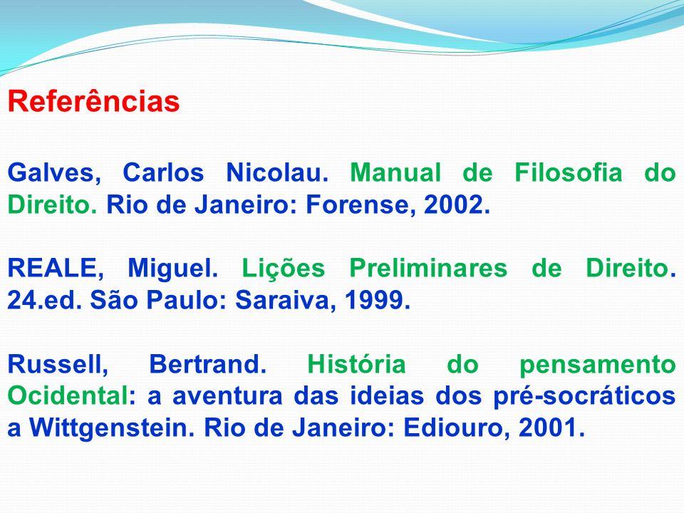 Referências Galves, Carlos Nicolau. Manual de Filosofia do Direito. Rio de Janeiro: Forense, 2002.