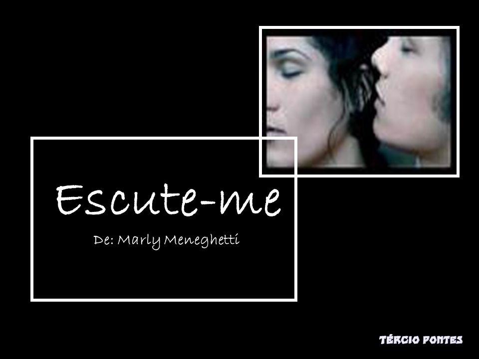 Escute-me De: Marly Meneghetti