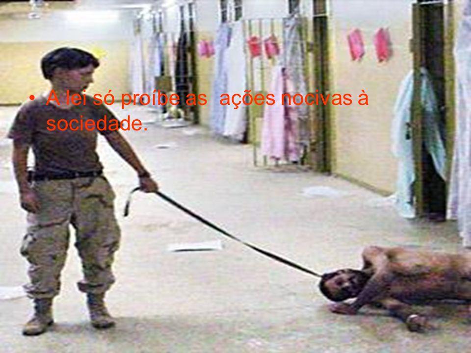 A lei só proíbe as ações nocivas à sociedade.