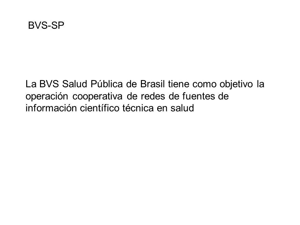 BVS-SP La BVS Salud Pública de Brasil tiene como objetivo la operación cooperativa de redes de fuentes de información científico técnica en salud.