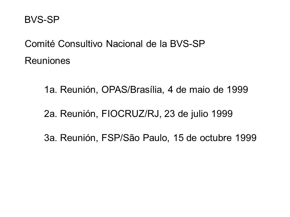 BVS-SPComité Consultivo Nacional de la BVS-SP. Reuniones. 1a. Reunión, OPAS/Brasília, 4 de maio de 1999.