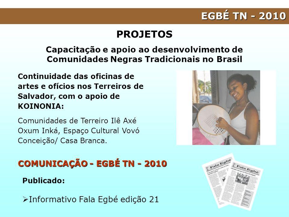 EGBÉ TN - 2010 PROJETOS. Capacitação e apoio ao desenvolvimento de Comunidades Negras Tradicionais no Brasil.