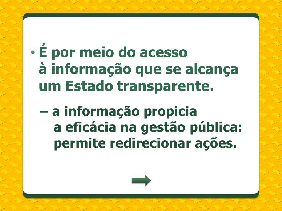 É por meio do acesso à informação que se alcança um Estado transparente.