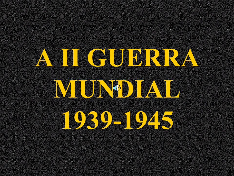 A II GUERRA MUNDIAL 1939-1945