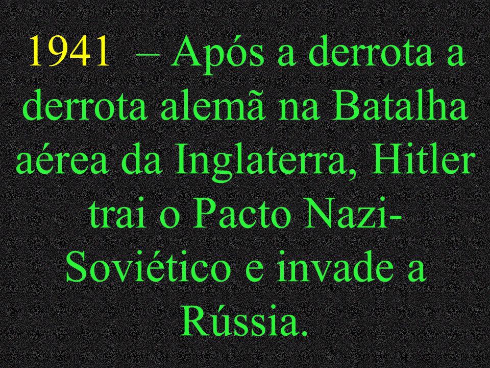 1941 – Após a derrota a derrota alemã na Batalha aérea da Inglaterra, Hitler trai o Pacto Nazi-Soviético e invade a Rússia.