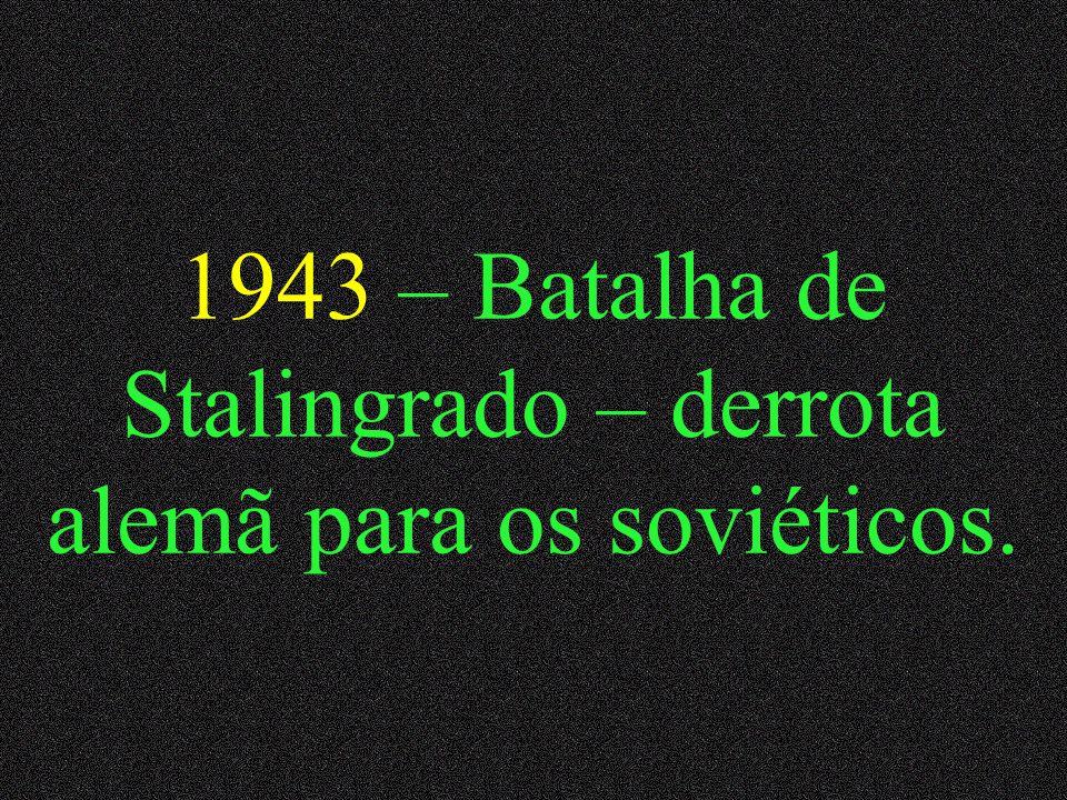 1943 – Batalha de Stalingrado – derrota alemã para os soviéticos.