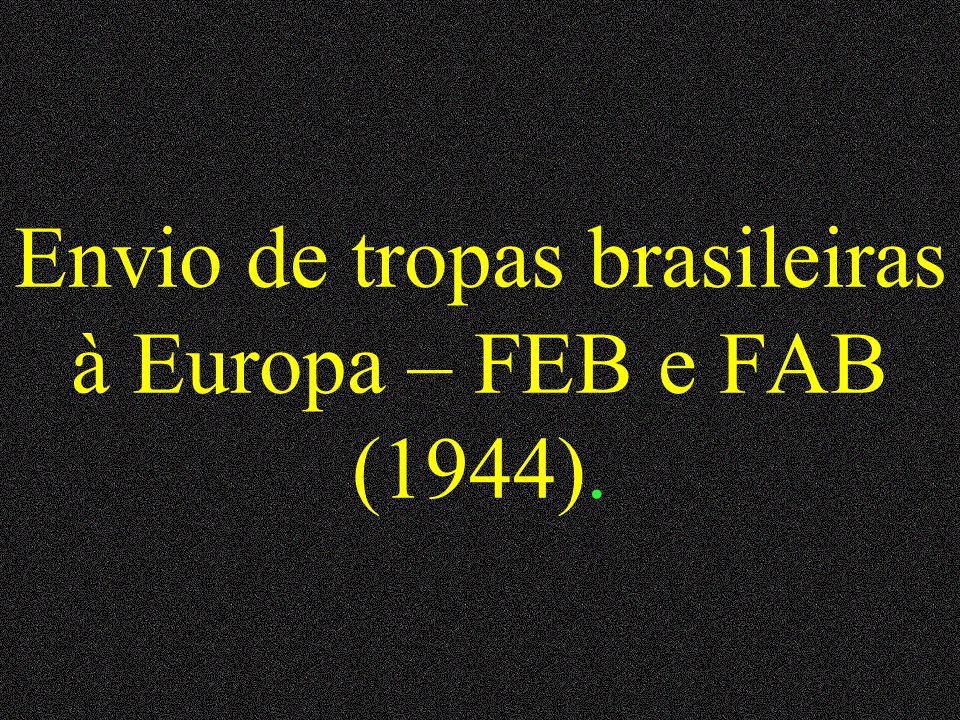 Envio de tropas brasileiras à Europa – FEB e FAB (1944).