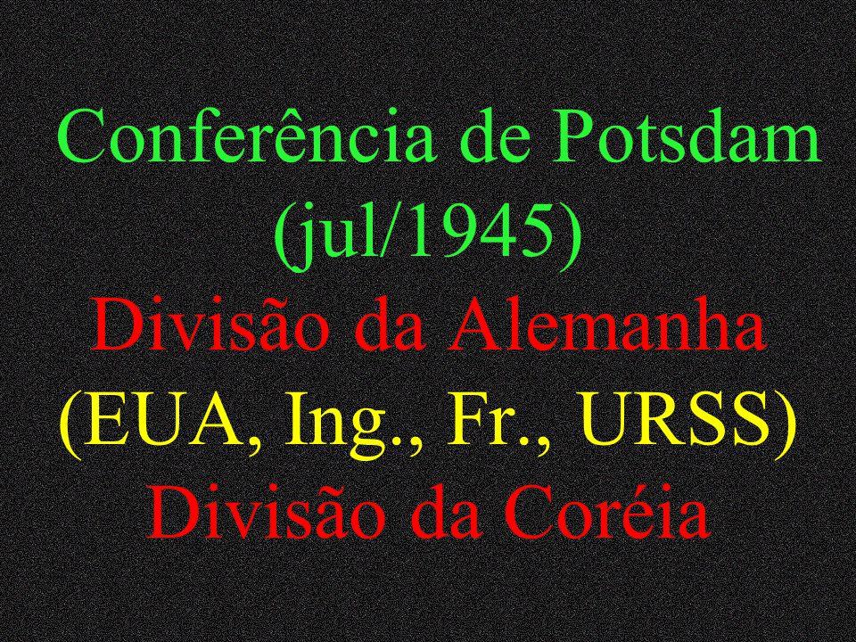Conferência de Potsdam (jul/1945) Divisão da Alemanha (EUA, Ing. , Fr