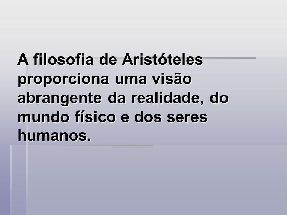A filosofia de Aristóteles proporciona uma visão abrangente da realidade, do mundo físico e dos seres humanos.