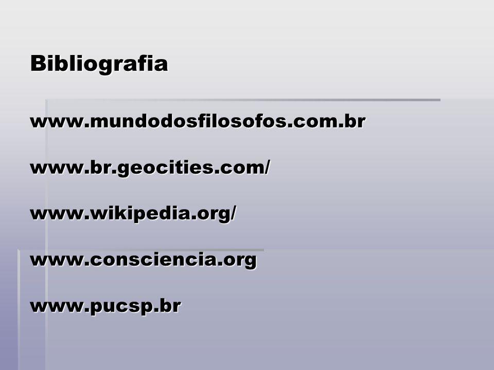 Bibliografia www. mundodosfilosofos. com. br www. br. geocities