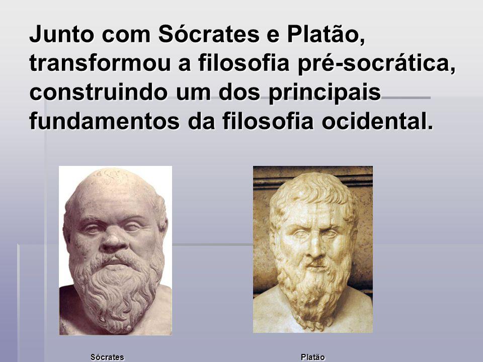 Junto com Sócrates e Platão, transformou a filosofia pré-socrática, construindo um dos principais fundamentos da filosofia ocidental.
