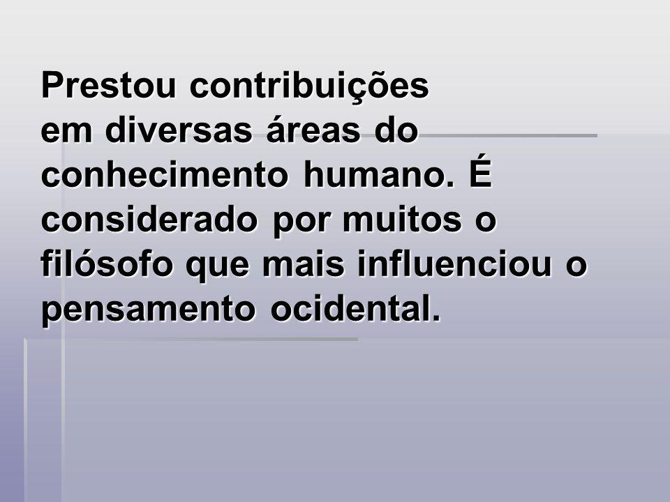 Prestou contribuições em diversas áreas do conhecimento humano