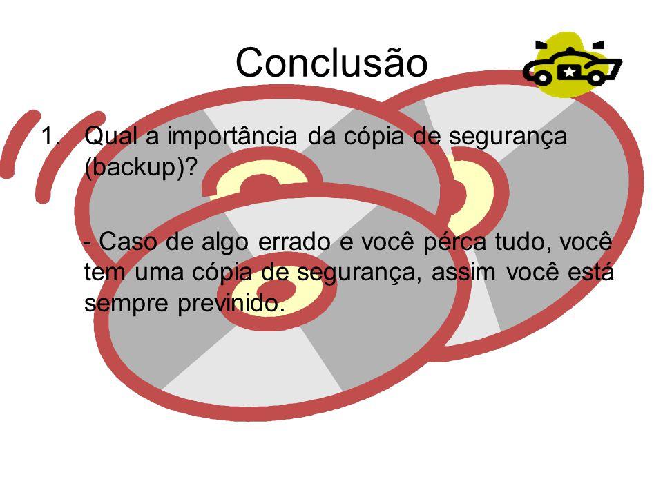 Conclusão Qual a importância da cópia de segurança (backup)