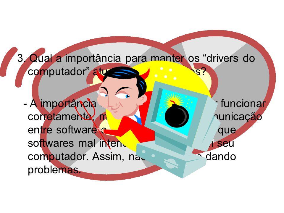 3. Qual a importância para manter os drivers do computador atualizados e corretos