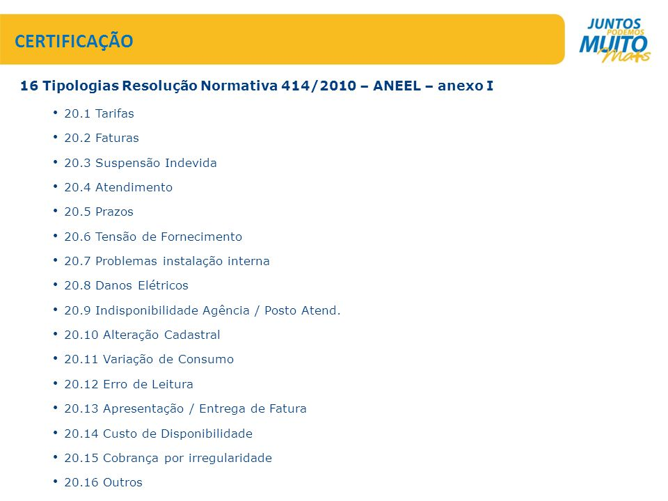 CERTIFICAÇÃO 16 Tipologias Resolução Normativa 414/2010 – ANEEL – anexo I. 20.1 Tarifas. 20.2 Faturas.