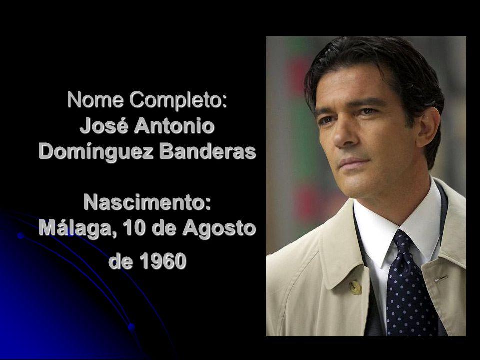 Nome Completo: José Antonio Domínguez Banderas Nascimento: Málaga, 10 de Agosto de 1960