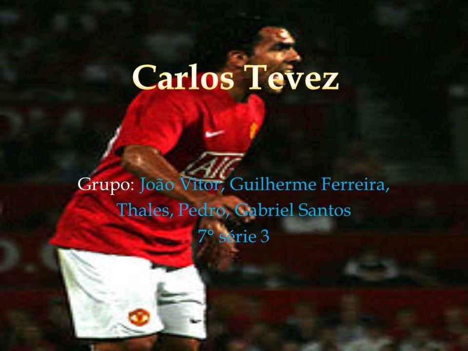 Carlos Tevez Grupo: João Vitor, Guilherme Ferreira,