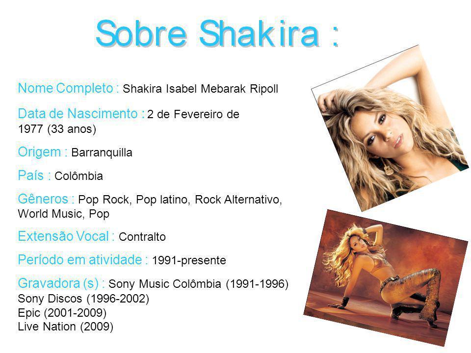 Nome Completo : Shakira Isabel Mebarak Ripoll