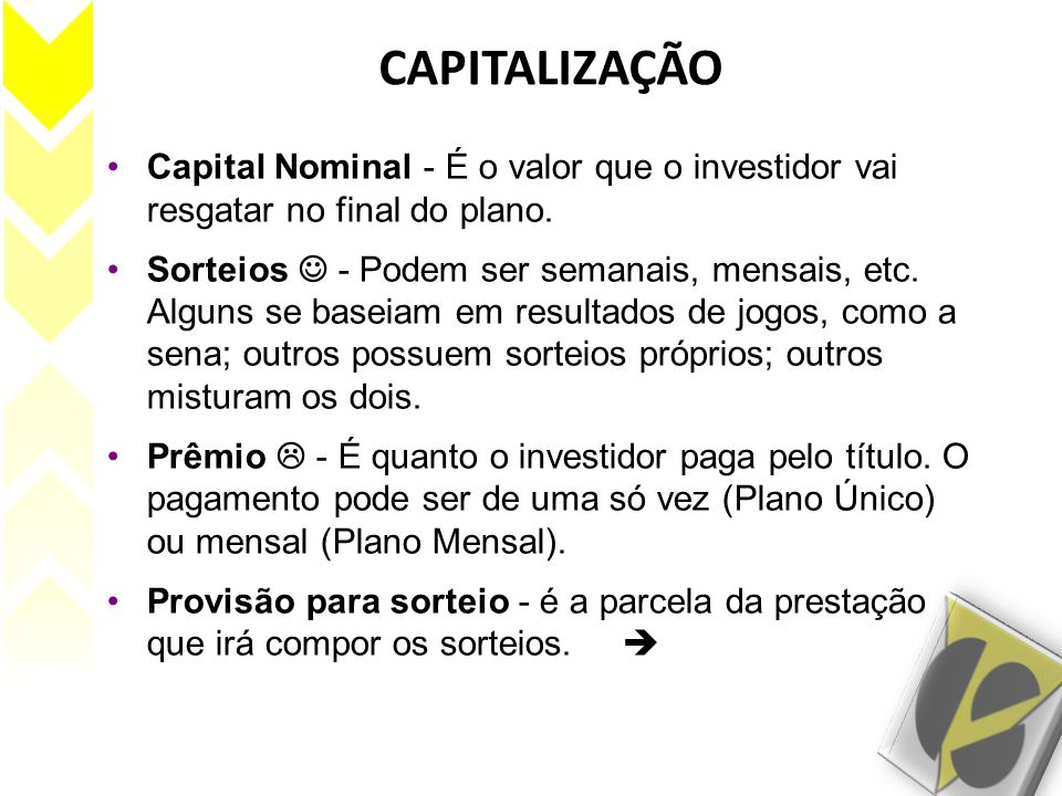 CAPITALIZAÇÃO Capital Nominal - É o valor que o investidor vai resgatar no final do plano.