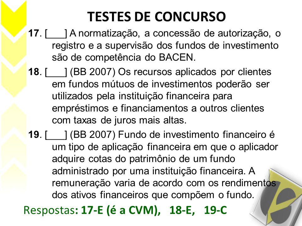 TESTES DE CONCURSO Respostas: 17-E (é a CVM), 18-E, 19-C