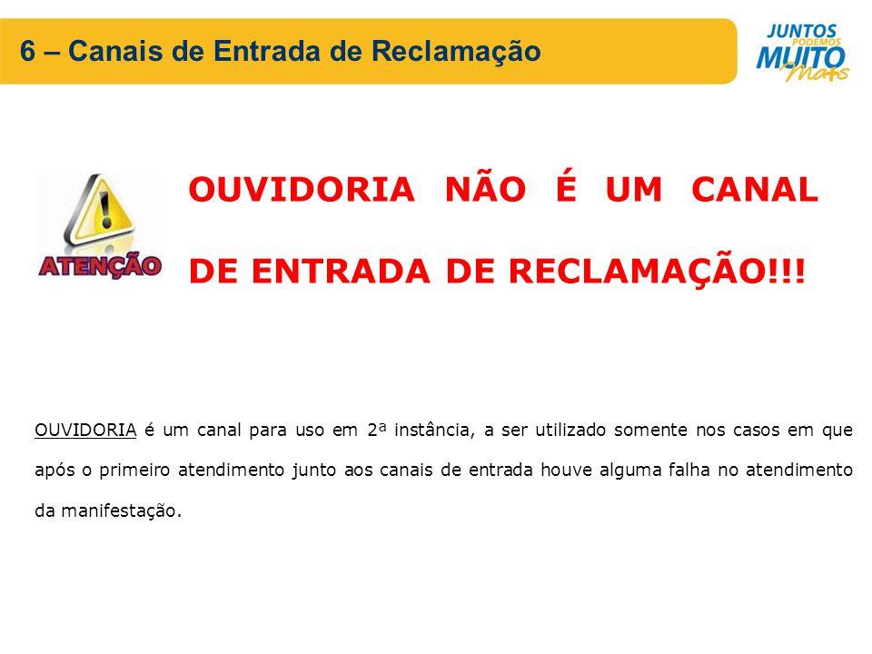 OUVIDORIA NÃO É UM CANAL DE ENTRADA DE RECLAMAÇÃO!!!