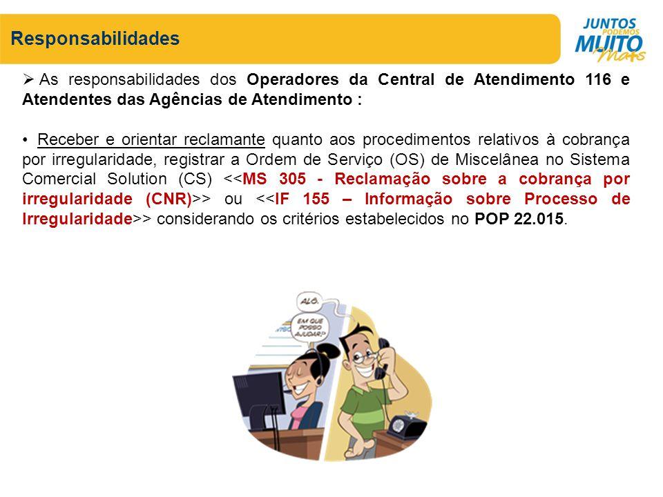 Responsabilidades As responsabilidades dos Operadores da Central de Atendimento 116 e Atendentes das Agências de Atendimento :