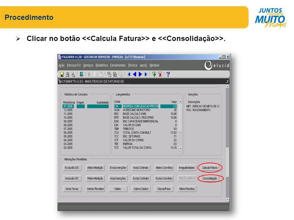 Procedimento Clicar no botão <<Calcula Fatura>> e <<Consolidação>>.