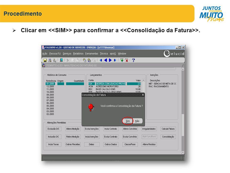 Procedimento Clicar em <<SIM>> para confirmar a <<Consolidação da Fatura>>.