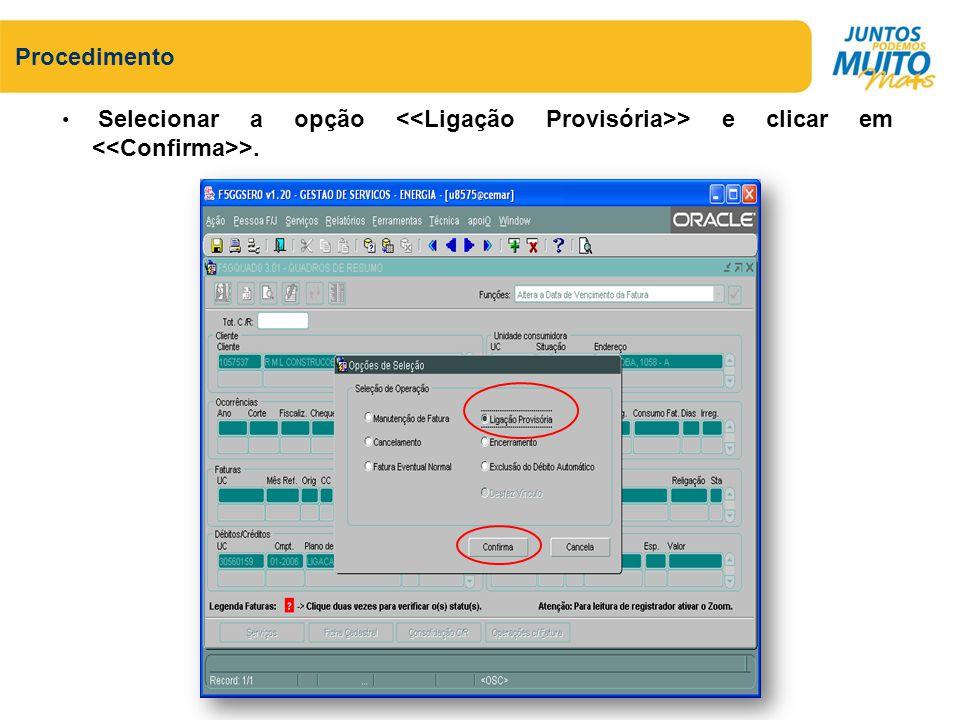 Procedimento Selecionar a opção <<Ligação Provisória>> e clicar em <<Confirma>>.