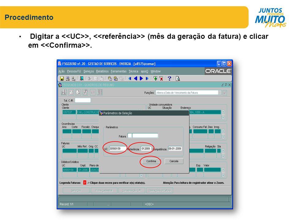 Procedimento Digitar a <<UC>>, <<referência>> (mês da geração da fatura) e clicar em <<Confirma>>.