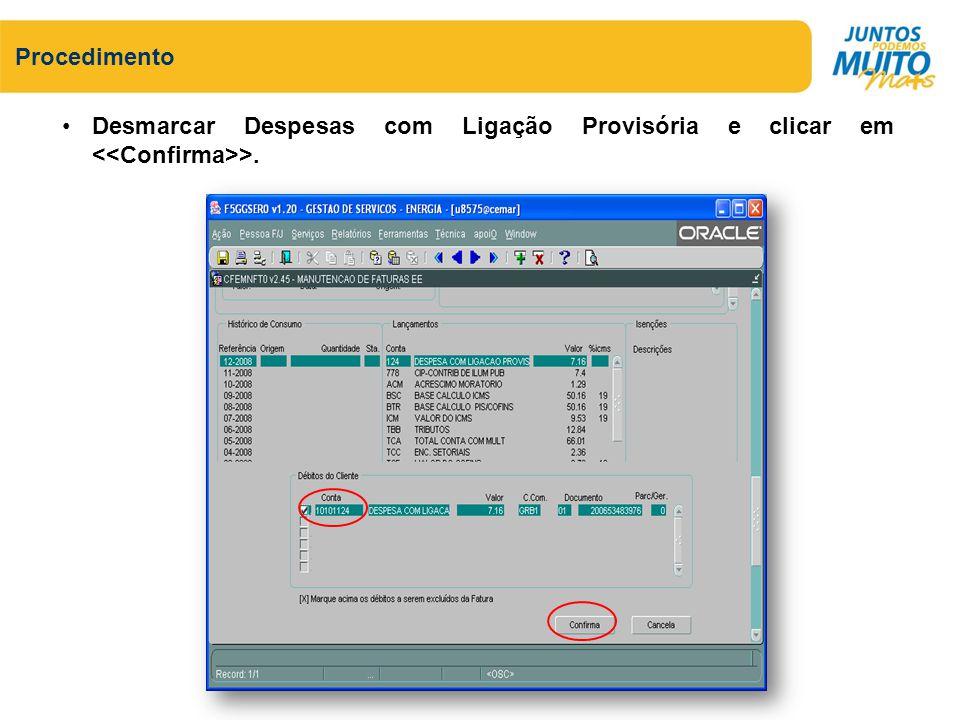 Procedimento Desmarcar Despesas com Ligação Provisória e clicar em <<Confirma>>.