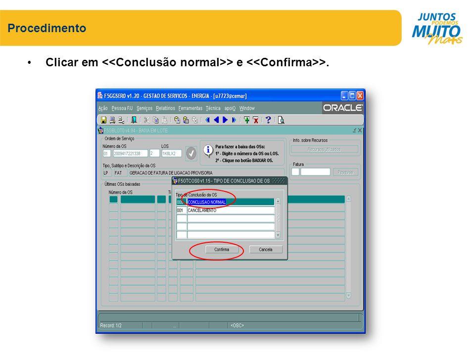 Procedimento Clicar em <<Conclusão normal>> e <<Confirma>>.